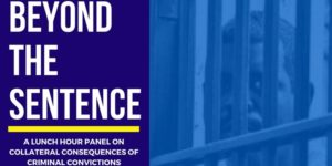 beyond the sentence flyer: A lunch hour panel on collateral consequences of criminal convictions